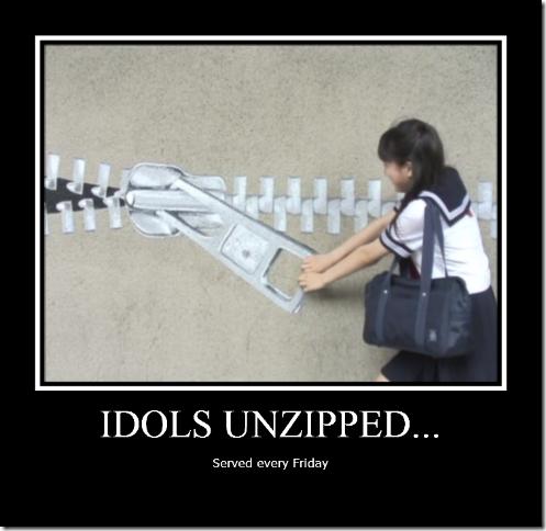 Idols unzipped...