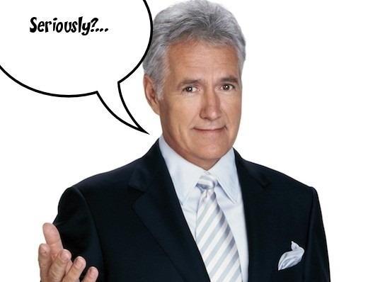 Alex Trebek says...